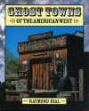 Ghost Towns of the American West (Historical and Old West) - Raymond Bial