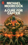 A Cure for Cancer - Michael Moorcock, Mal Dean