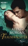 Traumwächter: Roman (German Edition) - Alexis Morgan, Eva Malsch