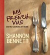 My French Vue: Bistro Cooking At Home. Shannon Bennett - Shannon Bennett