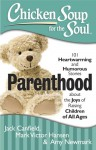 Chicken Soup for the Soul: Parenthood: 101 Heartwarming and Humorous Stories about the Joys of Raising Children of All Ages - Jack Canfield, Mark Victor Hansen, Amy Newmark