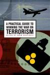 A Practical Guide to Winning the War on Terrorism - Adam Garfinkle