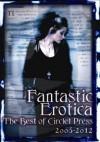 Fantastic Erotica: The Best of Circlet Press 2008-2012 - Cecilia Tan, Bethany Zaiatz, Nobilis Reed, Monique Poirier