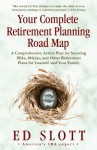 Your Complete Retirement Planning Road Map: A Comprehensive Action Plan for Securing IRAs, 401(k)s, and Other Retirement Plans for Yourself and Your Family - Ed Slott