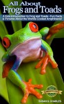 All About Frogs and Toads, A Kids Introduction to Frogs and Toads - Fun Facts & Pictures About the Worlds Coolest Amphibians! - Susan G. Charles