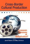 Cross-Border Cultural Production: Economic Runaway or Globalization? - Janet Wasko, Mary Erickson