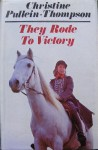 They Rode to Victory - Christine Pullein-Thompson