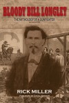Bloody Bill Longley: The Mythology of a Gunfighter, Second Edition (A.C. Greene Series) - Rick Miller, David Johnson