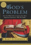 God's Problem: How the Bible Fails to Answer Our Most Important Question-Why We Suffer - Bart D. Ehrman