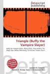 Triangle (Buffy The Vampire Slayer): Buffy The Vampire Slayer, Rupert Giles, Anya Jenkins, The Magic Box, Willow Rosenberg, The Bronze, Xander Harris - VDM Publishing, VDM Publishing, Susan F. Marseken