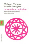 La sorcellerie capitaliste: Pratiques de désenvoûtement - Philippe Pignarre, Isabelle Stengers, Anne Vièle