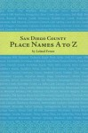 San Diego County Place Names, A To Z (Adventures in the Natural History and Cultural Heritage of t) - Leland Fetzer