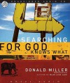 Searching for God Knows What (Audio) - Scott Brick, Donald Miller