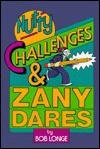 Nutty Challenges & Zany Dares - Bob Longe