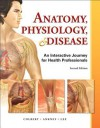 Anatomy, Physiology, and Disease: An Interactive Journey for Health Professions (2nd Edition) - Bruce J. Colbert, Jeff J. Ankney, Karen Lee
