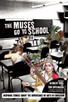 The Muses Go to School: Inspiring Stories About the Importance of Arts in Education - Herbert R. Kohl, Tom Oppenheim
