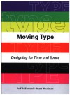 Moving Type: Designing for Time and Space - Jeff Bellantoni, Matt Woolman