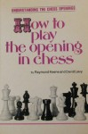 How to Play the Opening in Chess - Raymond D. Keene, David N.L. Levy