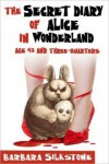The Secret Diary of Alice in Wonderland, Age 42 and Three-Quarters - Barbara Silkstone