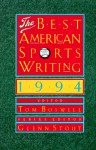 The Best American Sports Writing 1994 - Tom Boswell, Glenn Stout