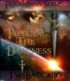Piercing The Darkness~Dark Wizard Epic Fantasy Sword & Sorcery (Guardian Series) - JW Baccaro, Wicked Muse Productions