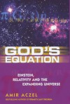 God's Equation: Einstein, Relativity And The Expanding Universe - Amir D. Aczel