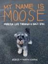My Name Is Moose: Modern Life Through a Dog's Eyes - Martin Usborne, Moose