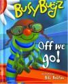 BusyBugz Off We Go! - Bill Bolton