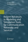 Recent Advances in Modeling and Simulation Tools for Communication Networks and Services - A. Nejat Ince, Arnold Bragg