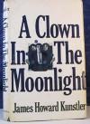 A Clown in the Moonlight - James Howard Kunstler
