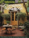 The Complete Patio Book - Southern Living Magazine