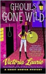 Ghouls Gone Wild - Victoria Laurie