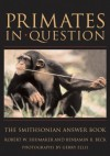 Primates in question: the Smithsonian answer book - Robert W. Shumaker, Benjamin B. Beck, Gerry Ellis