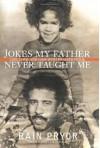Jokes My Father Never Taught Me: Life, Love, and Loss with Richard Pryor - Rain Pryor, Cathy Crimmins