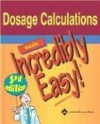 Dosage Calculations Made Incredibly Easy! (Incredibly Easy! Series®) - Lippincott Williams & Wilkins, Springhouse