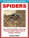 Easy Readers for Kids: Spiders - Fun and Fascinating Facts and Pictures About These Icky & Creepy Creatures (I Can Read Books Series) - Andrew Miller, Easy Readers Level 1 Institute