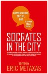 Socrates in the City: Conversations on Life, God and Other Small Topics - Eric Metaxas