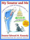 My Senator and Me: A Dog's Eye View of Washington, D.C.: A Dog's Eye View Of Washington, D.C. - Edward M. Kennedy, David Small