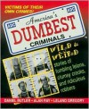 America's Dumbest Criminals: Wild and Weird Stories of Fumbling Felons, Clumsy Crooks, and Ridiculous Robbers - Daniel Butler, Leland Gregory