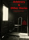 Arbitrary & Other Stories: A Collection of Horror Fiction - Amanda Lawrence Auverigne