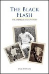 The Black Flash: The Albert Johanneson Story - Paul Harrison