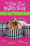 The Little Dogs' Beauty Book: Pamper & Primp Your Petite Prince or Princess - Deborah Wood