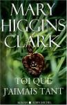 Toi Que J'Aimais Tant - Anne Damour, Mary Higgins Clark