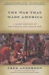 The War That Made America: A Short History of the French and Indian War - Fred Anderson, R. Scott Stephenson