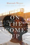 On the Come Up: A Novel, Based on a True Story - Hannah Weyer