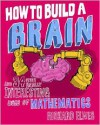 How to Build a Brain and 34 Other Really Interesting Uses of Maths - Richard Elwes