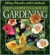 New Complete Guide to Gardening (Better Homes & Gardens) - Better Homes and Gardens, Susan A. Roth