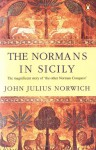 The Normans in Sicily: The Normans in the South 1016-1130 and the Kingdom in the Sun 1130-1194 - John Julius Norwich