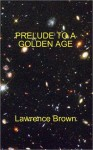Prelude To A Golden Age - Lawrence Brown