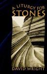 A Liturgy for Stones - David Wright